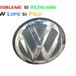 Probleme si rezolvari VW Lupo si Polo