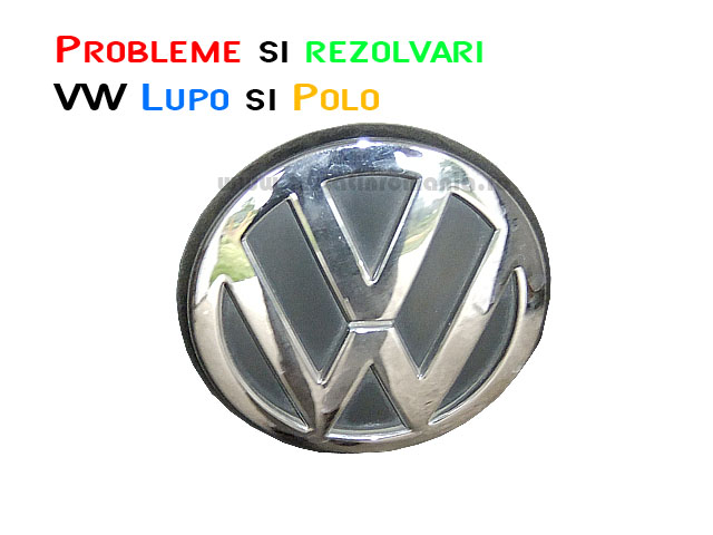 Probleme VW lupo si Polo